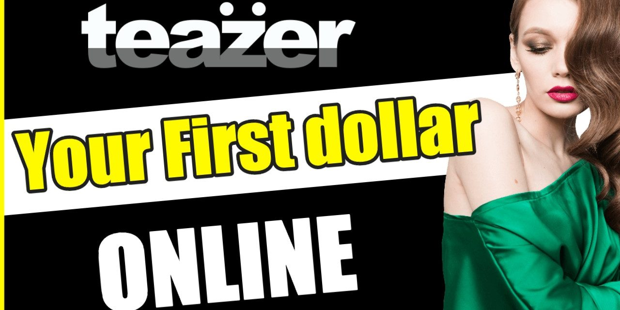 Your First Dollar Online with the TEAZER App