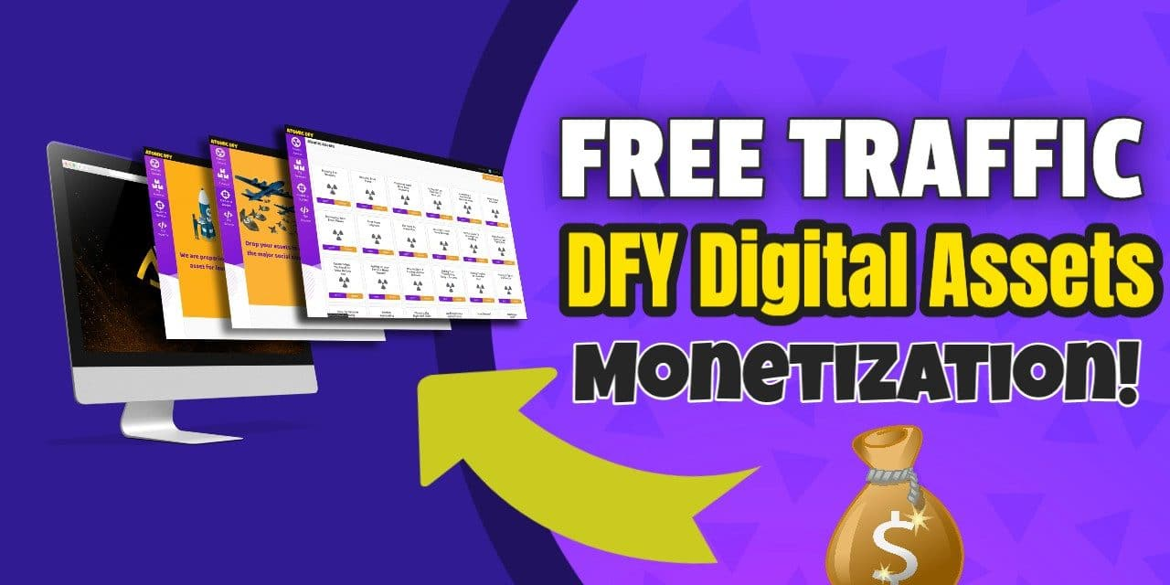 """How To Get Free Traffic, Digital Assets and Monetization 100% """"Done For You"""""""